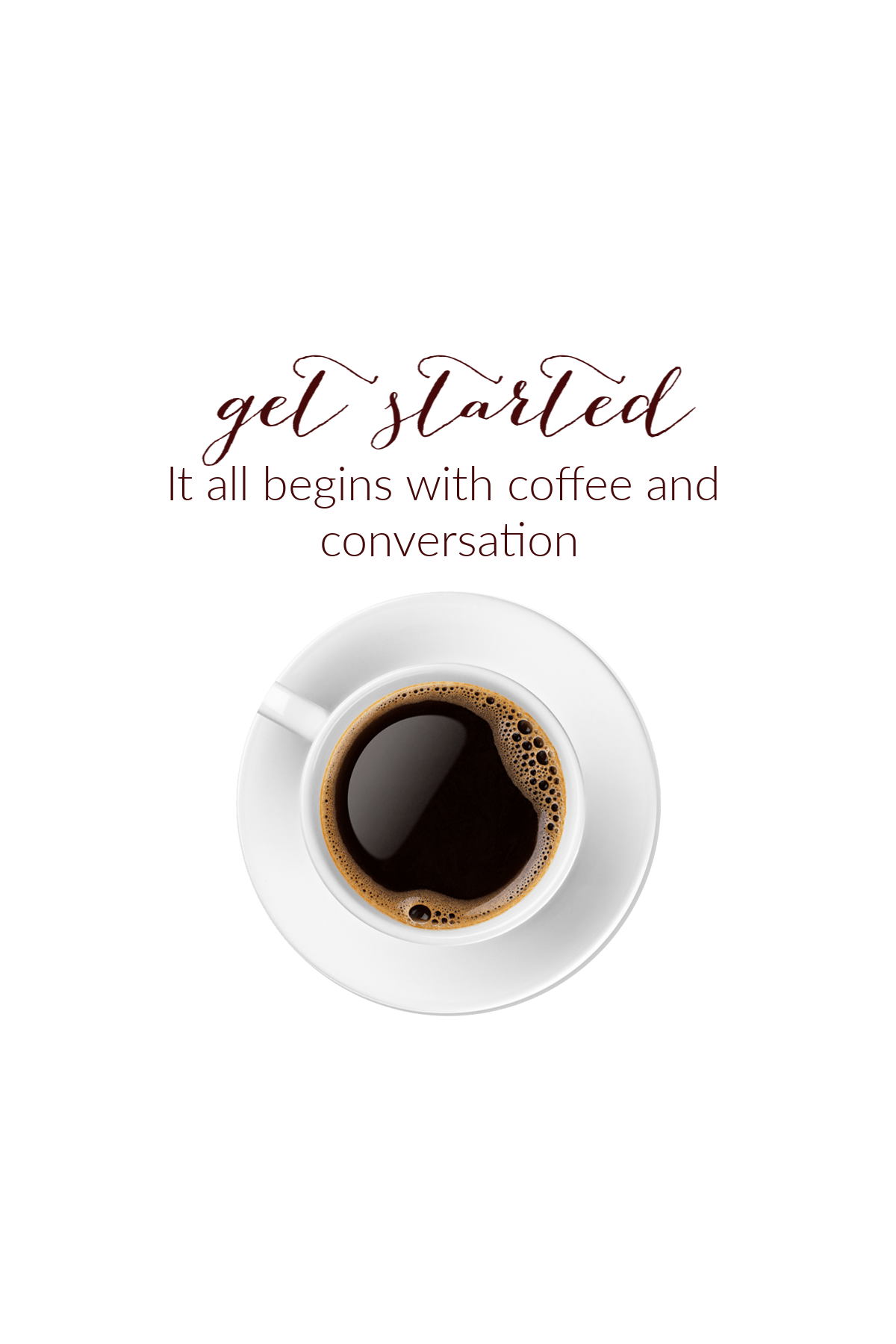 Get Started - coffee & Conversation